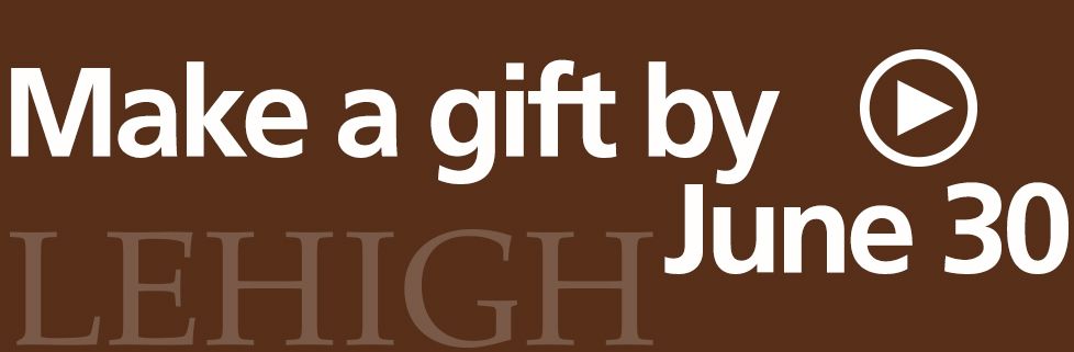 Make a Gift to Lehigh by June 30!